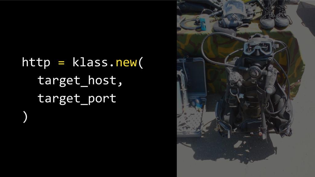 http = klass.new( target_host, target_port )