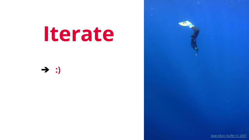 Iterate ➔ :) Jean-Marc Kuffer © 2007