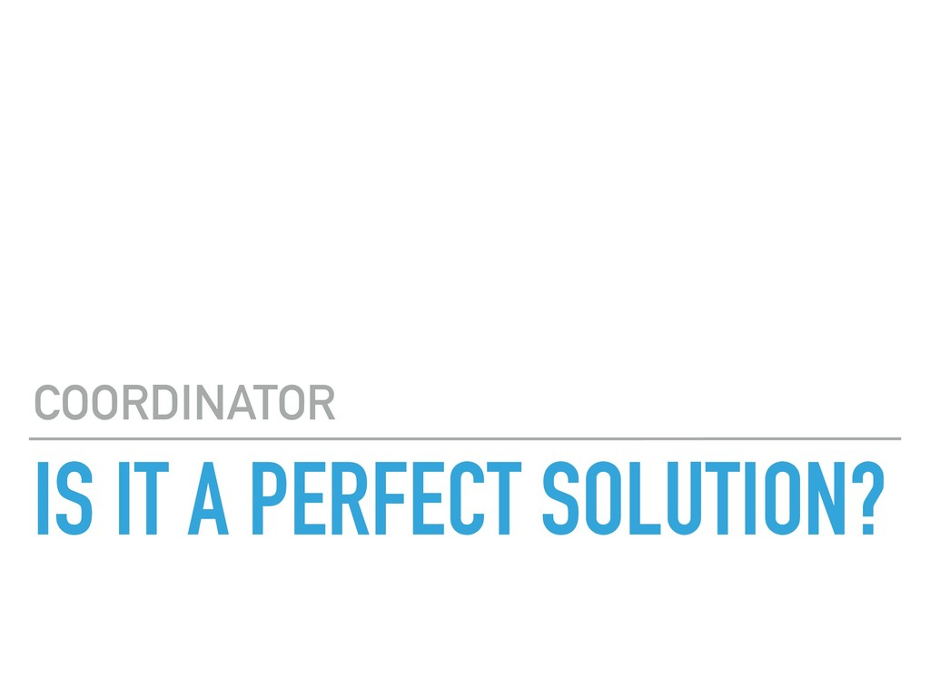 IS IT A PERFECT SOLUTION? COORDINATOR