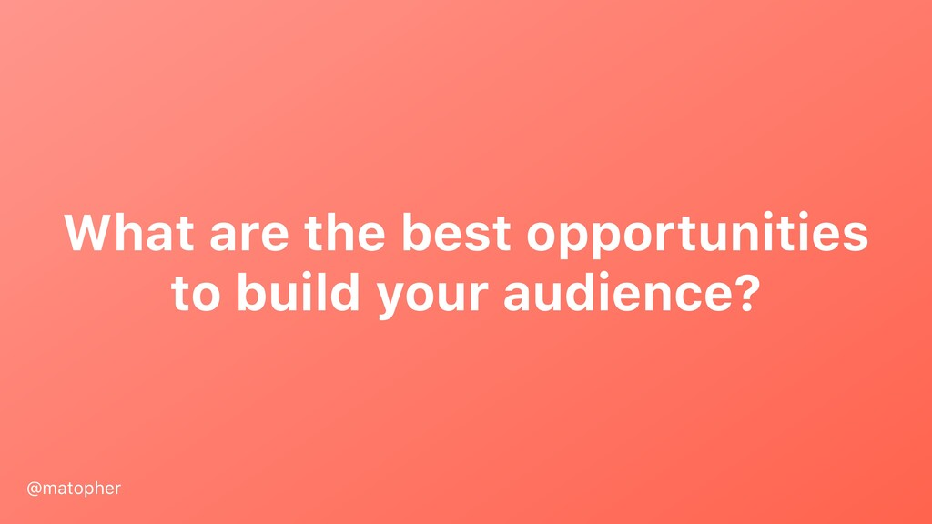 What are the best opportunities to build your a...