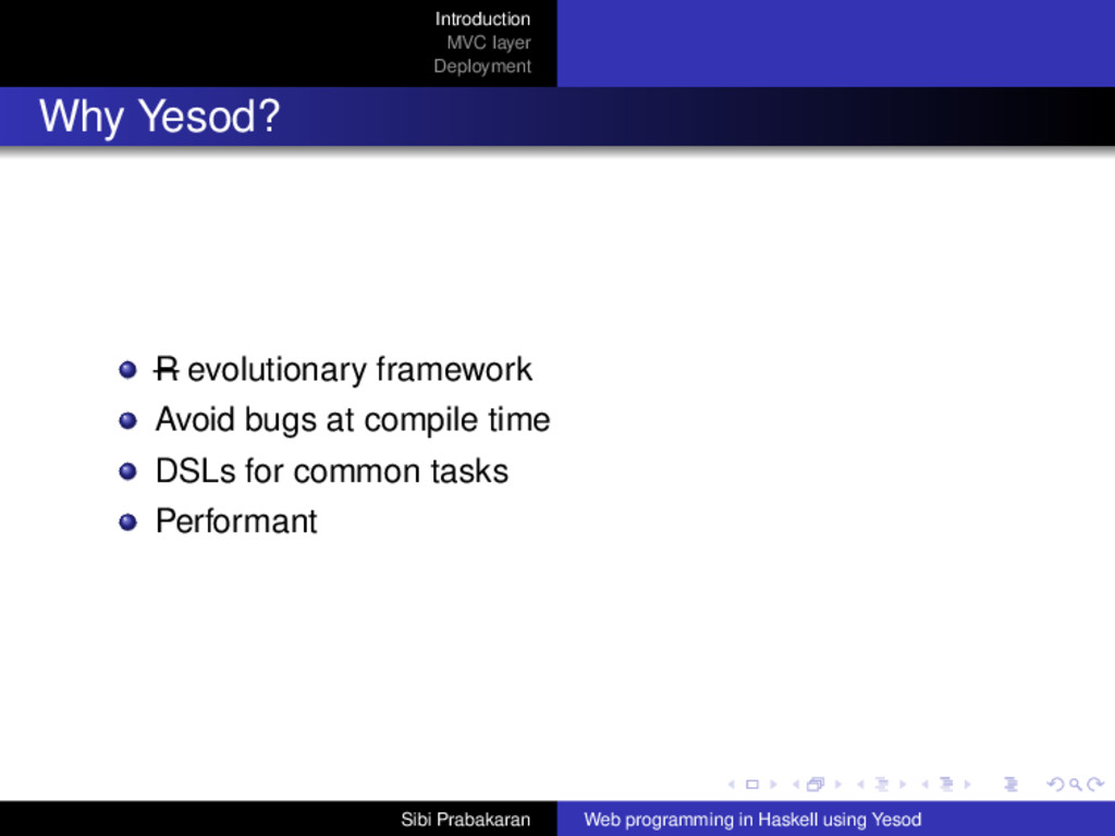 Introduction MVC layer Deployment Why Yesod? R ...