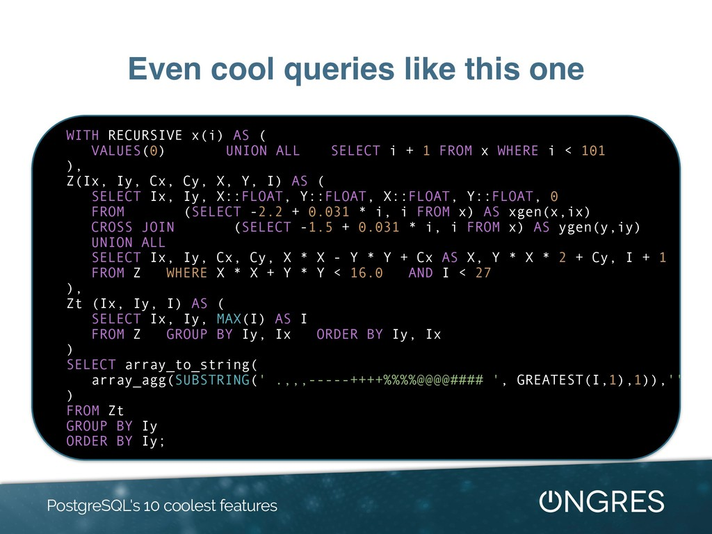 Even cool queries like this one PostgreSQL's 10...