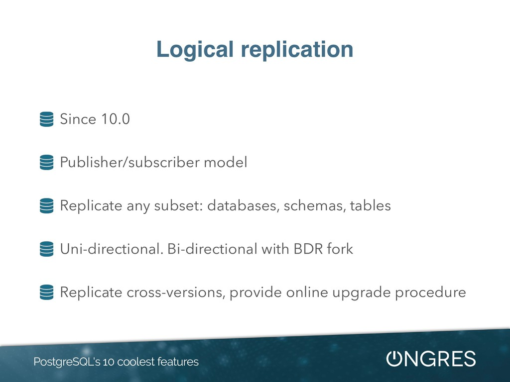 Logical replication Since 10.0 Publisher/subscr...