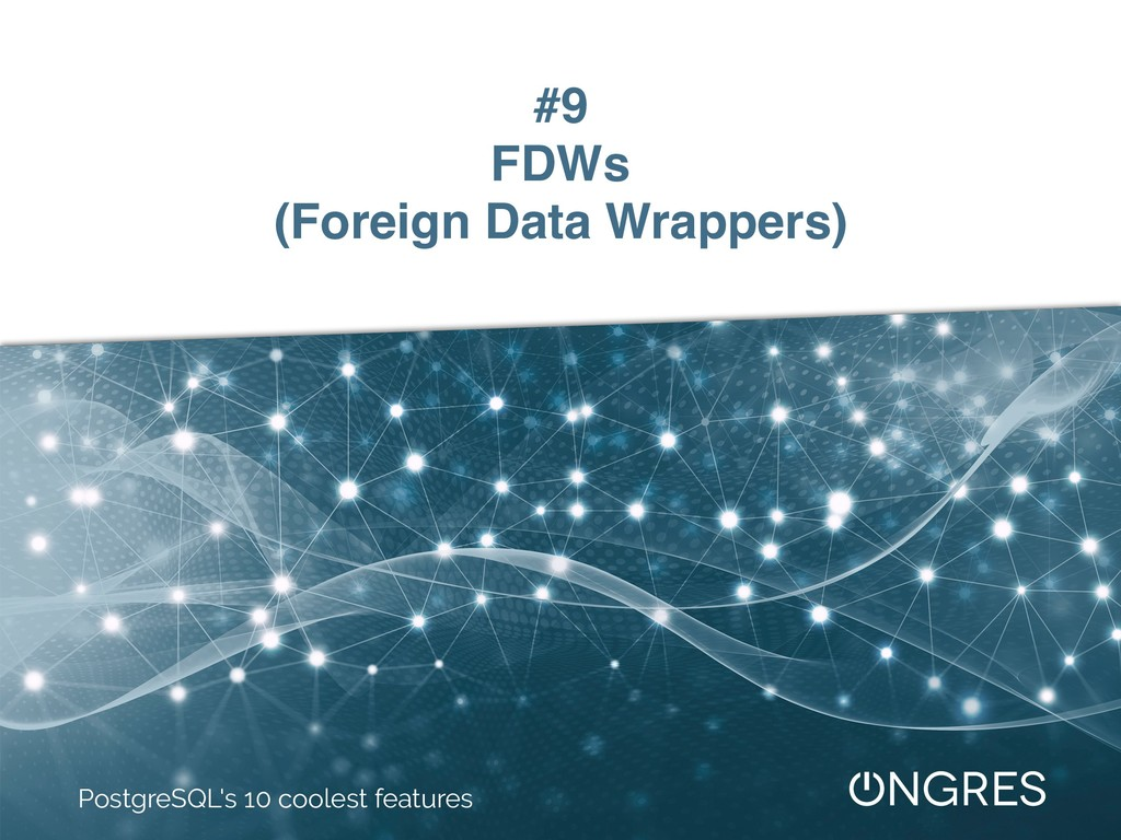 #9 FDWs (Foreign Data Wrappers) PostgreSQL's 10...