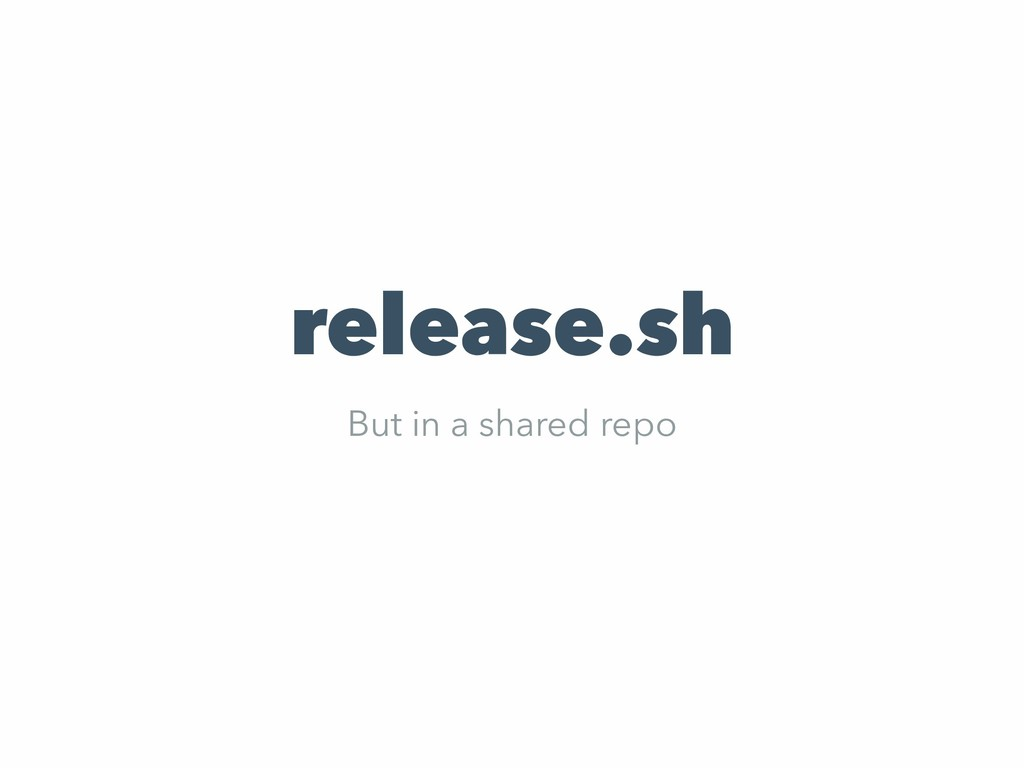 release.sh But in a shared repo