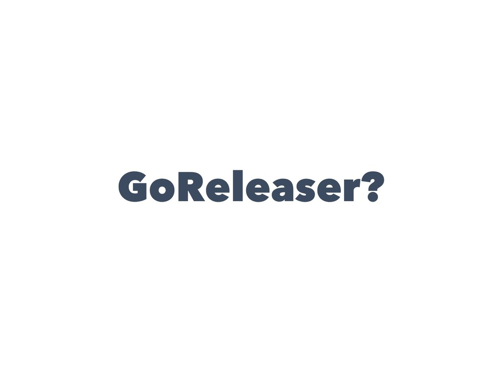GoReleaser?