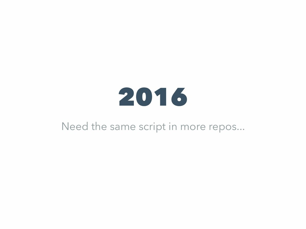 2016 Need the same script in more repos...