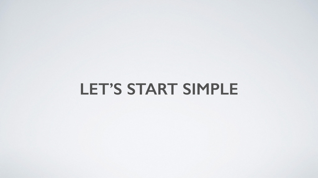 LET'S START SIMPLE