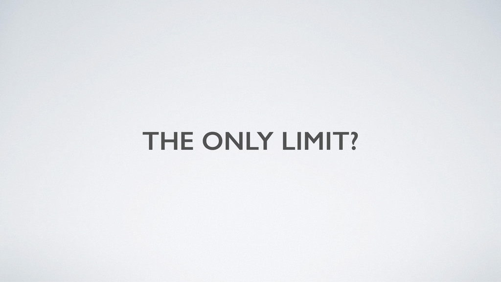THE ONLY LIMIT?
