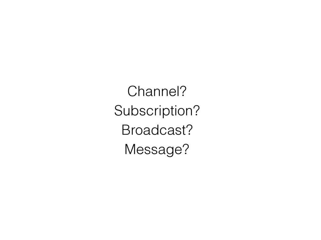 ChannelҘ SubscriptionҘ BroadcastҘ MessageҘ