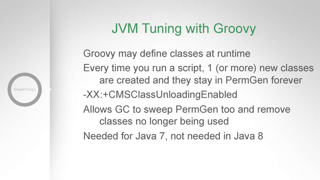 JVM Tuning with Groovy Groovy may define classe...