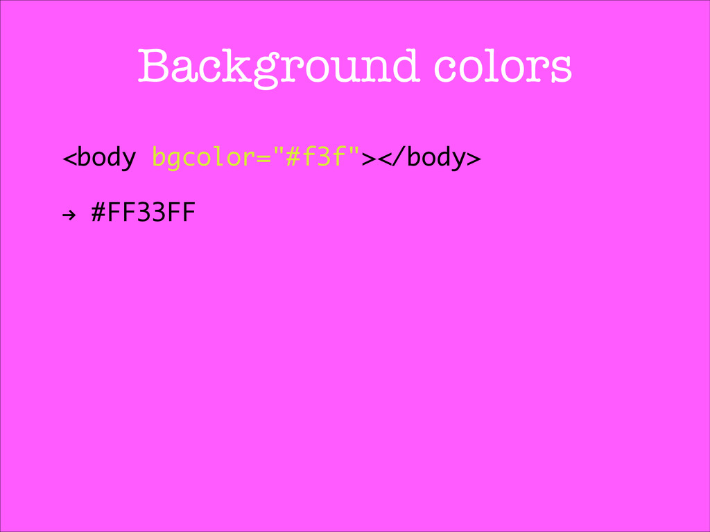 "Background colors <body bgcolor=""#f3f""></body> ..."