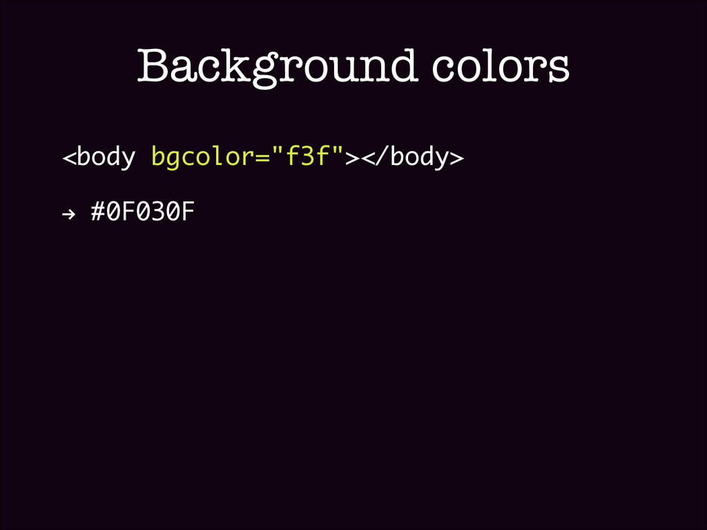 "Background colors <body bgcolor=""f3f""></body> ""..."