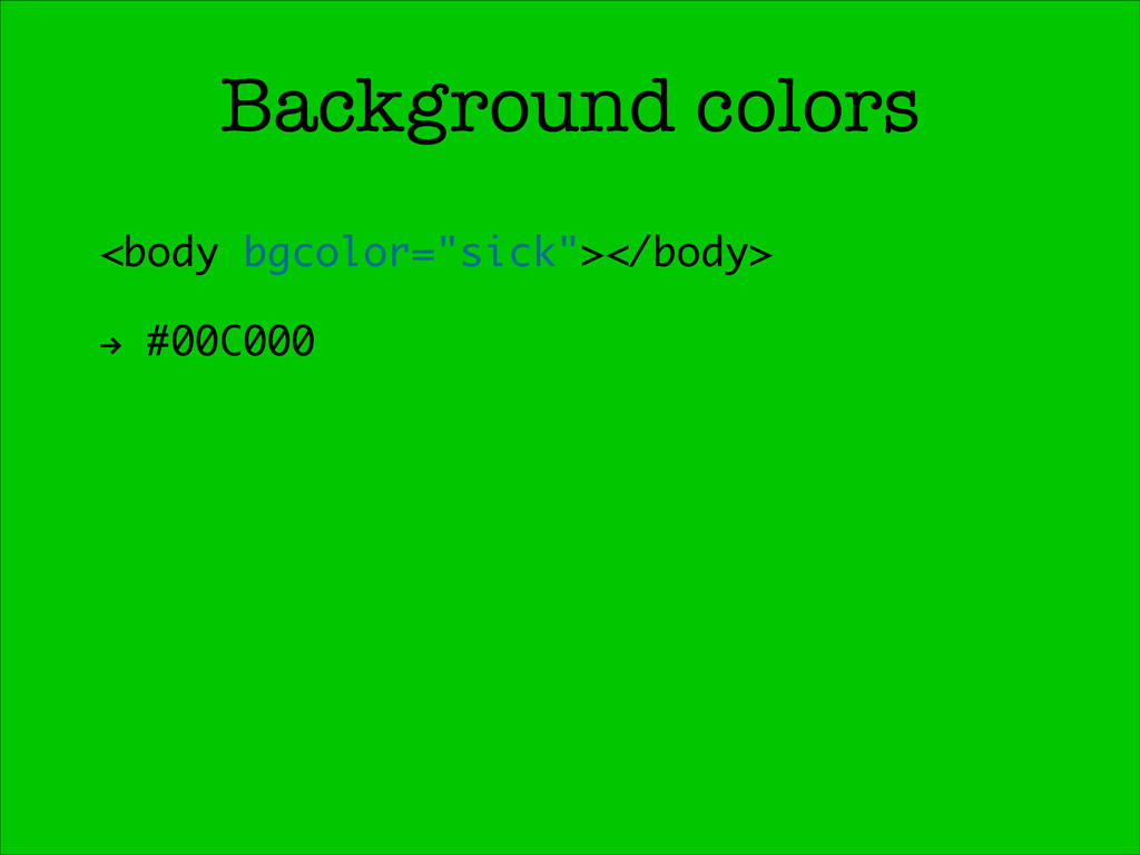 "Background colors <body bgcolor=""sick""></body> ..."