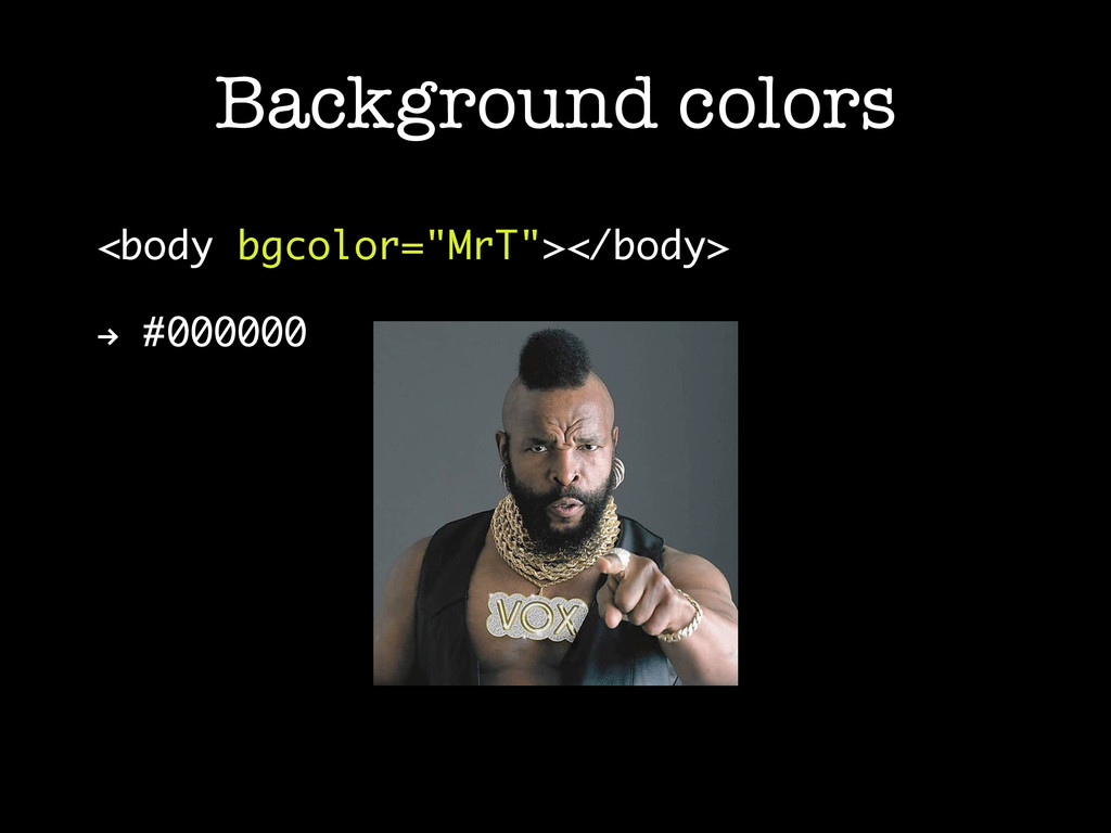 "Background colors <body bgcolor=""MrT""></body> ""..."