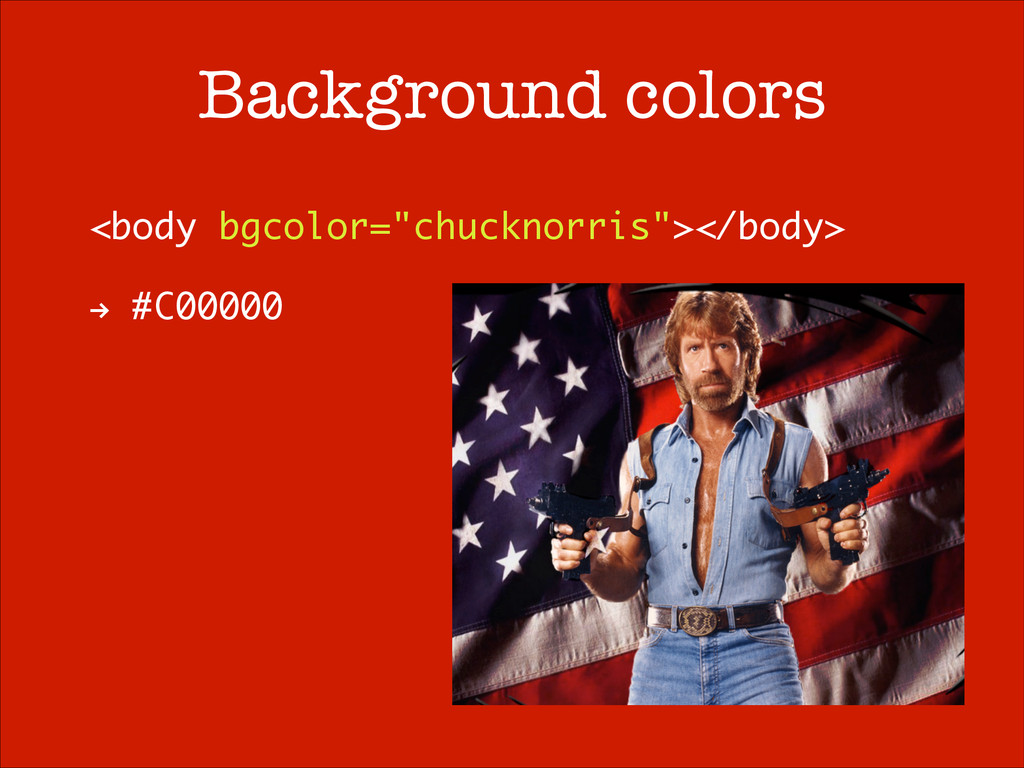 "Background colors <body bgcolor=""chucknorris""><..."