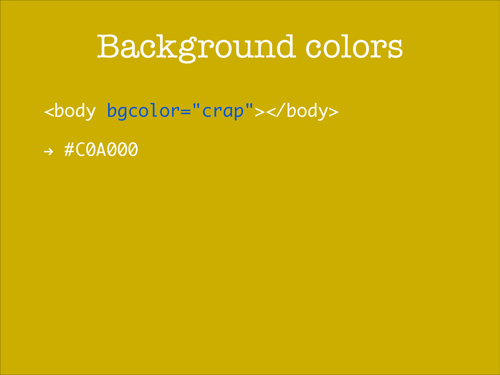 "Background colors <body bgcolor=""crap""></body> ..."