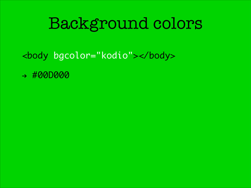 "Background colors <body bgcolor=""kodio""></body>..."