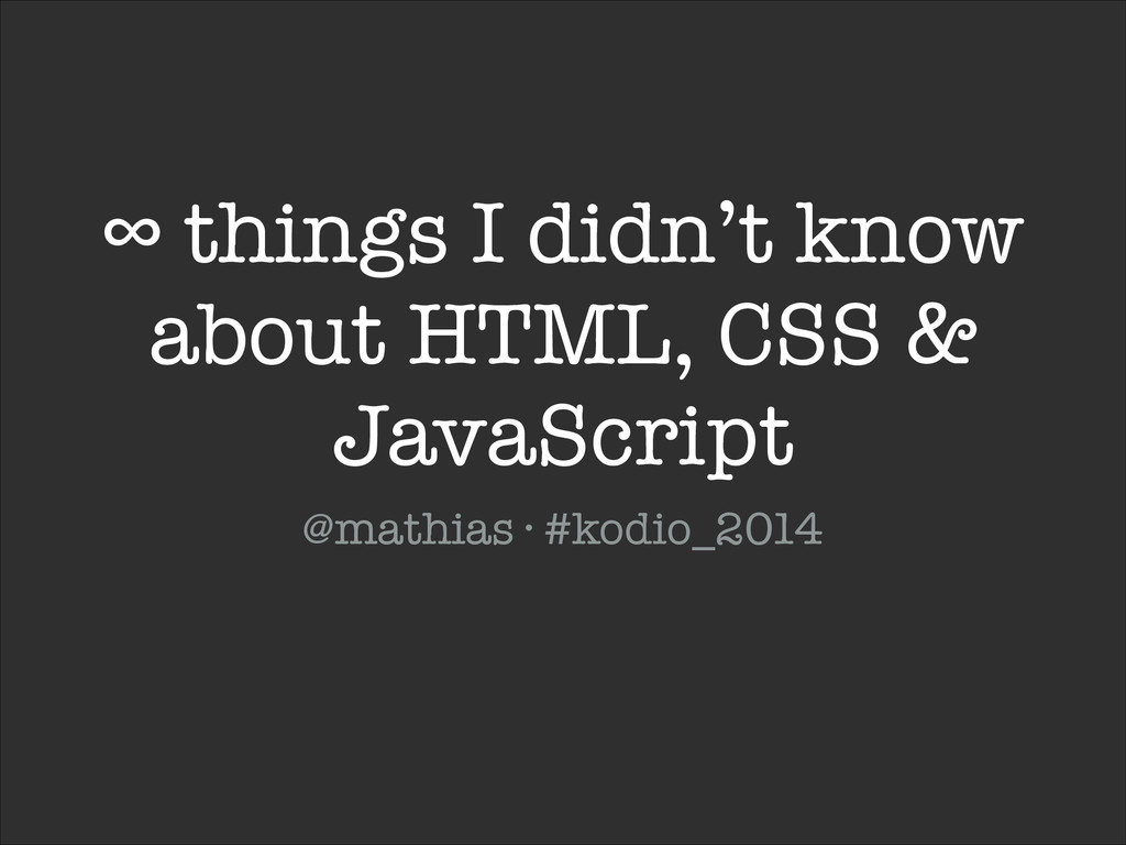 ∞ things I didn't know about HTML, CSS & JavaSc...