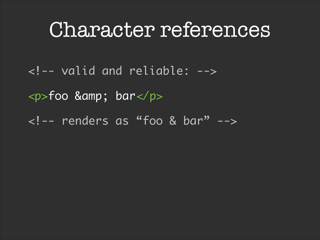 Character references <!-- valid and reliable: -...