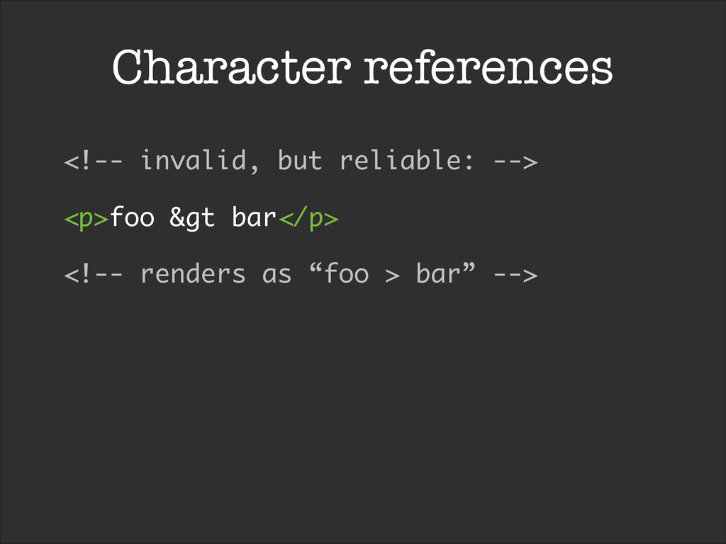 Character references <!-- invalid, but reliable...
