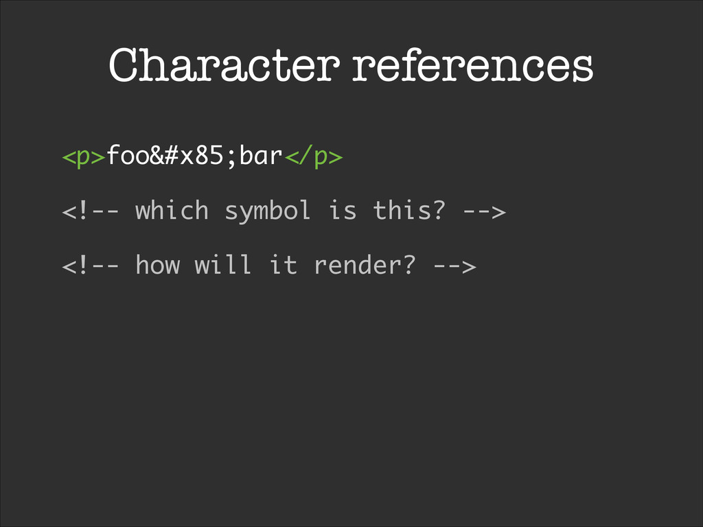 Character references <p>foo&#x85;bar</p> <!-- w...