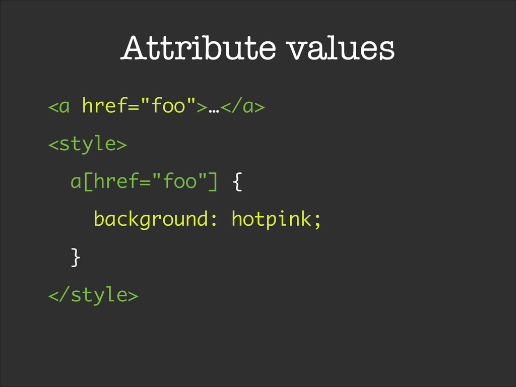 "Attribute values <a href=""foo"">…</a> <style> a[..."