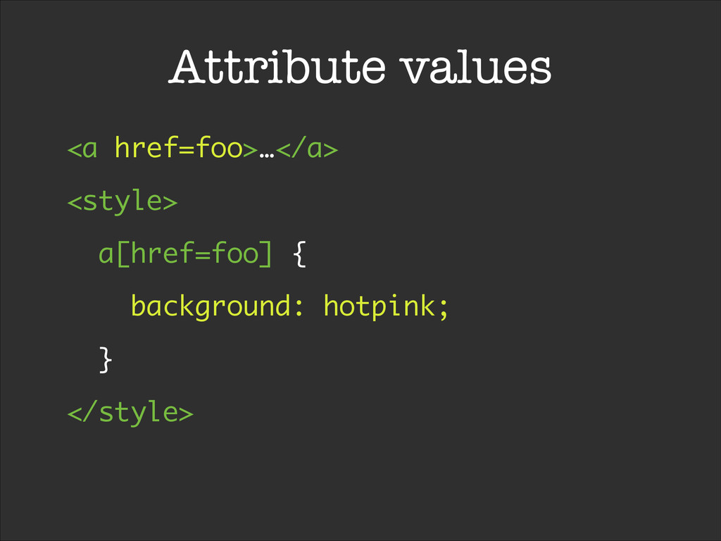 Attribute values <a href=foo>…</a> <style> a[hr...