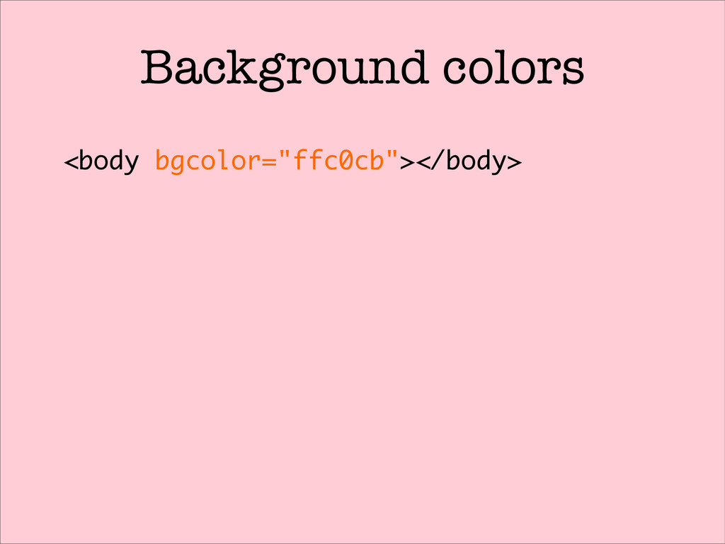 "Background colors <body bgcolor=""ffc0cb""></body>"
