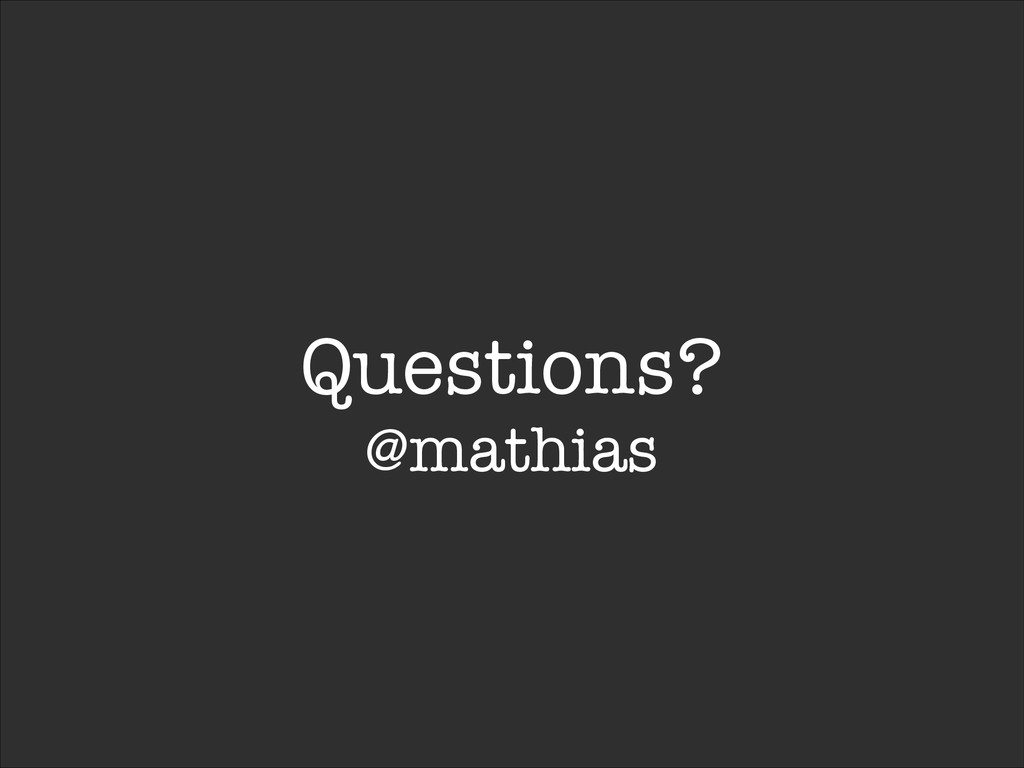 Questions? @mathias