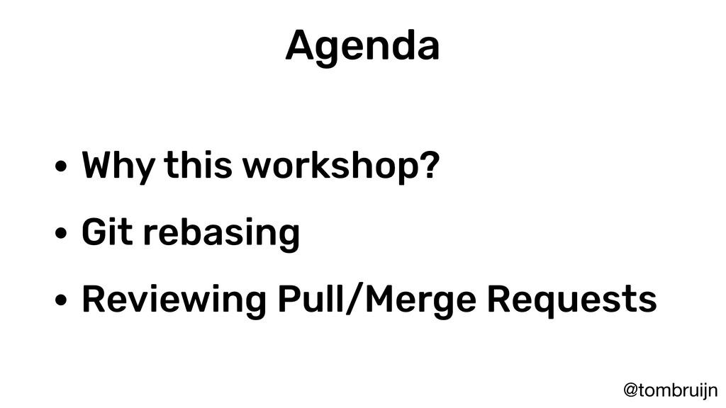 @tombruijn Agenda • Why this workshop? • Git re...