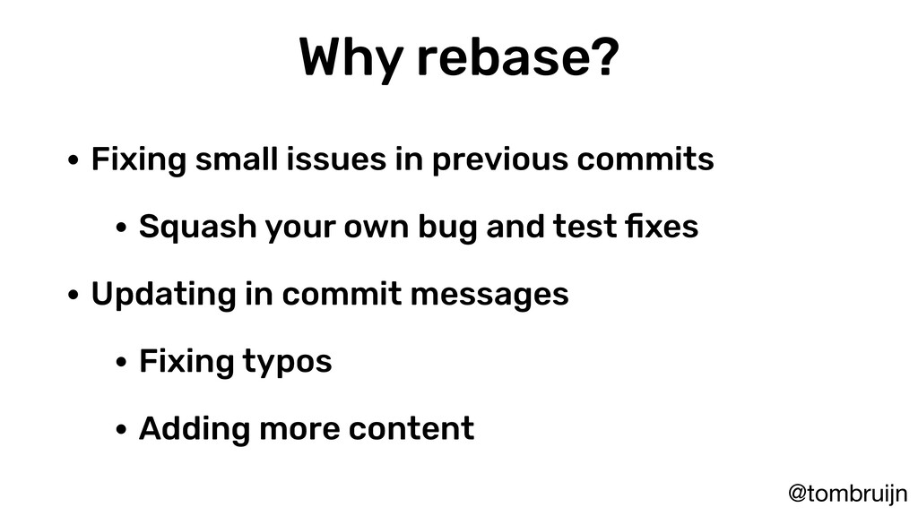 @tombruijn Why rebase? • Fixing small issues in...