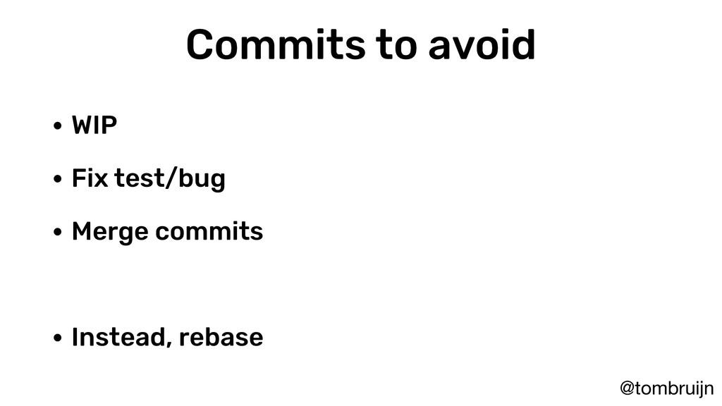 @tombruijn Commits to avoid • WIP • Fix test/bu...