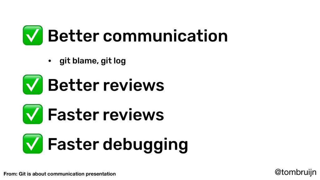 @tombruijn ✅ Better communication • git blame, ...