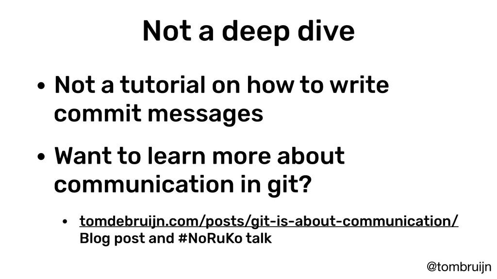 @tombruijn Not a deep dive • Not a tutorial on ...