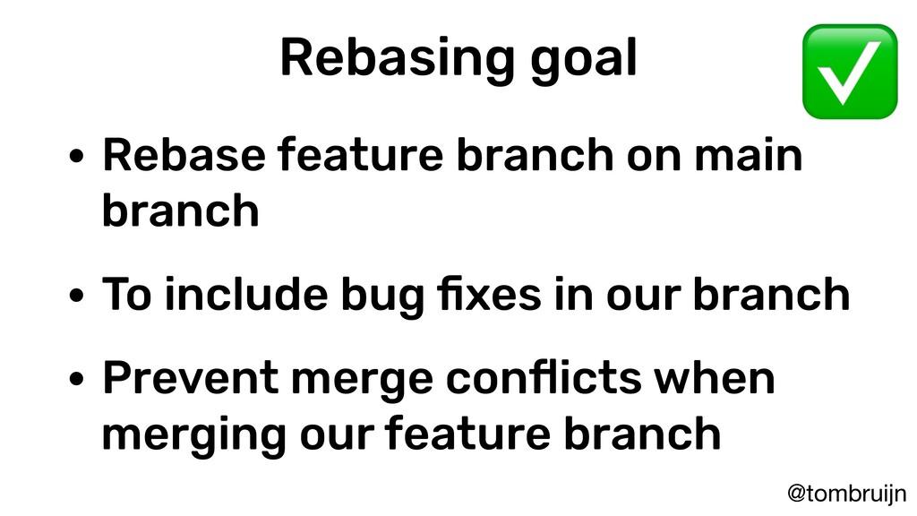 @tombruijn Rebasing goal • Rebase feature branc...