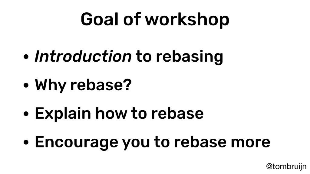 @tombruijn Goal of workshop • Introduction to r...