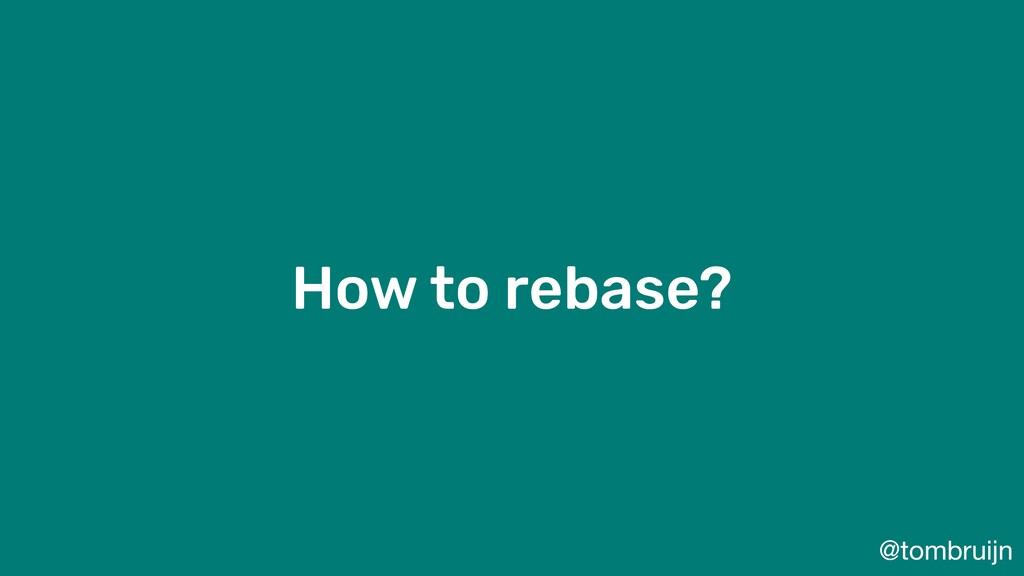 @tombruijn How to rebase?