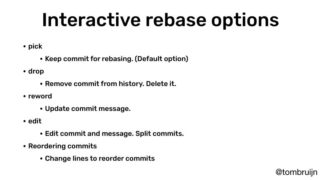 @tombruijn Interactive rebase options • pick • ...