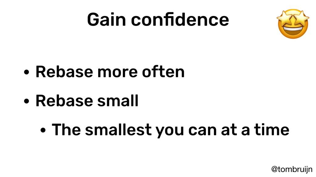 @tombruijn Gain confidence • Rebase more often •...