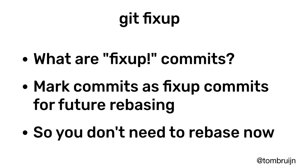 """@tombruijn git fixup • What are """"fixup!"""" commits?..."""