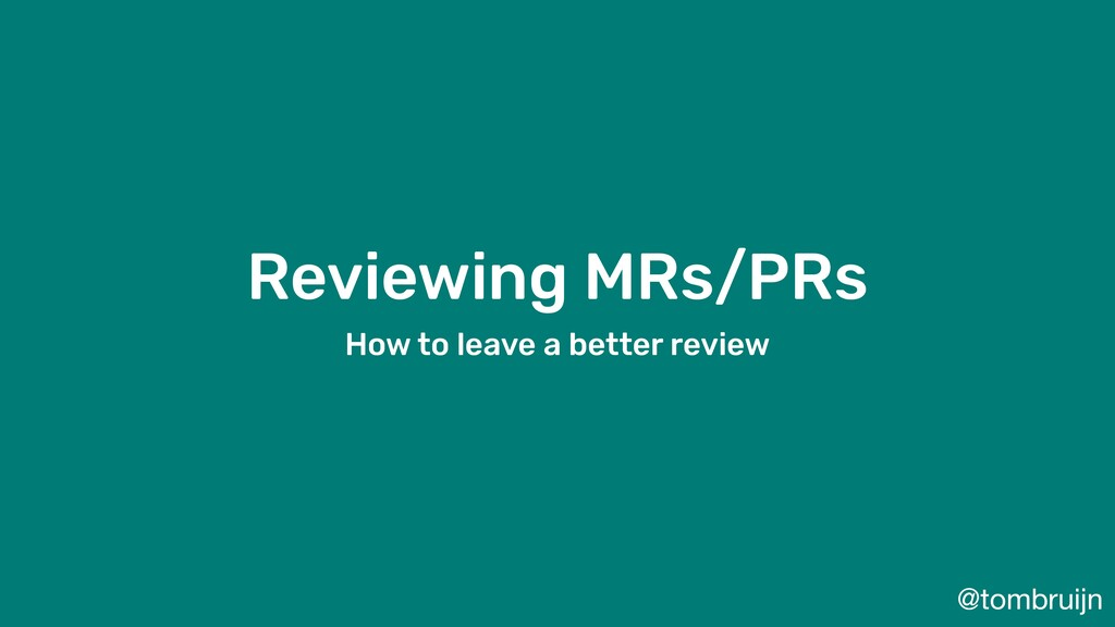 @tombruijn Reviewing MRs/PRs How to leave a bet...