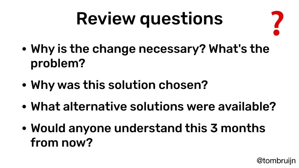 @tombruijn Review questions • Why is the change...