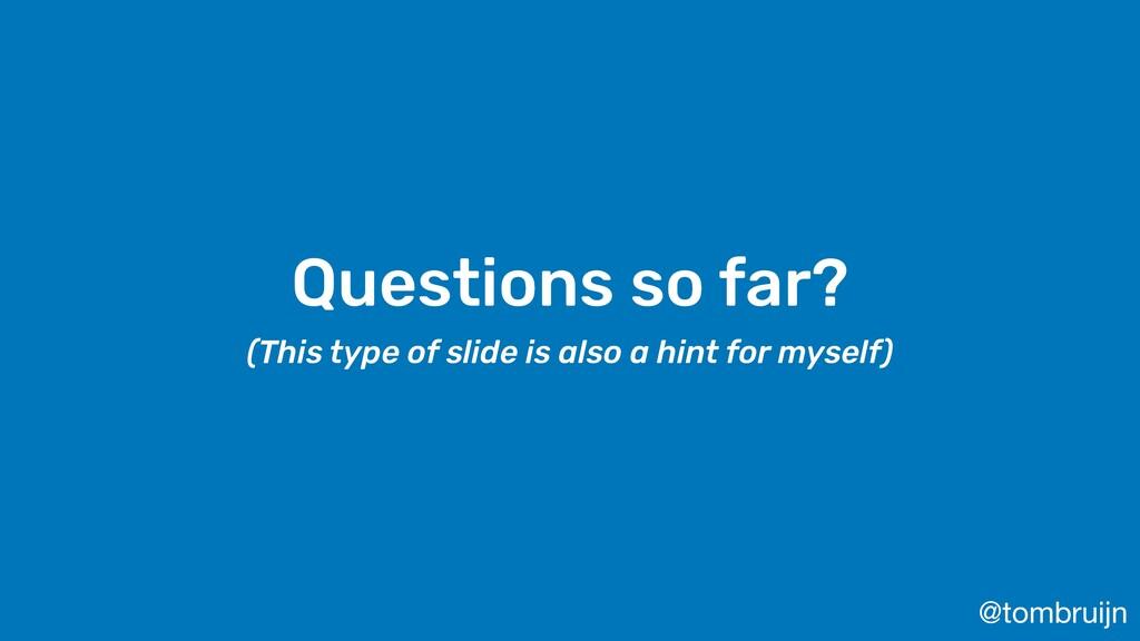 @tombruijn Questions so far? (This type of slid...
