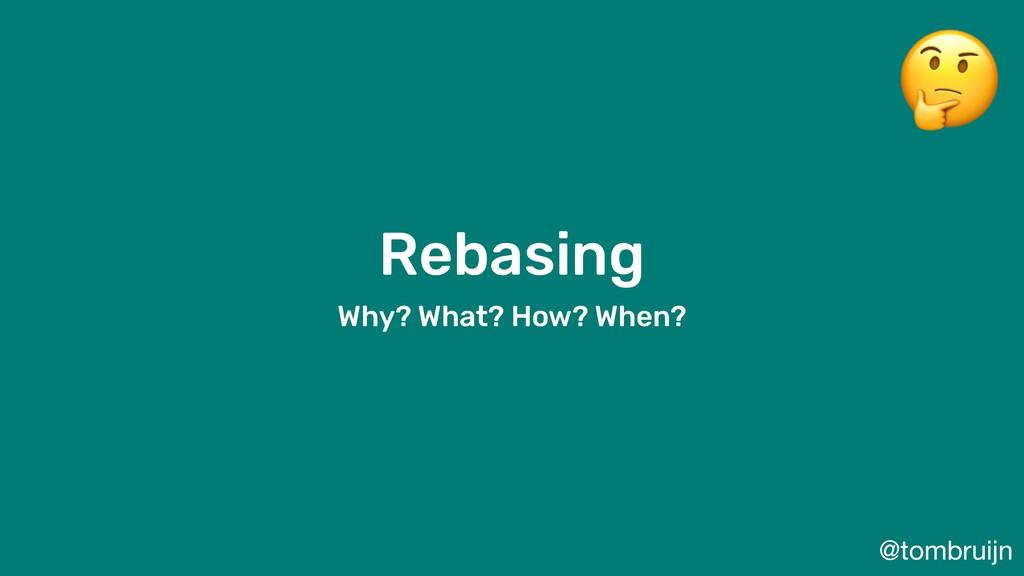 @tombruijn Rebasing Why? What? How? When?