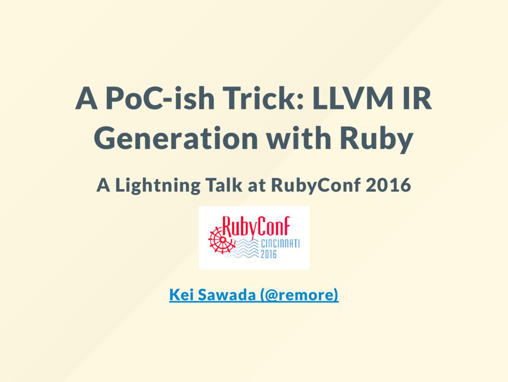 A PoC-ish Trick: LLVM IR Generation with Ruby A...