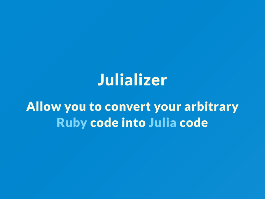 Julializer Allow you to convert your arbitrary ...