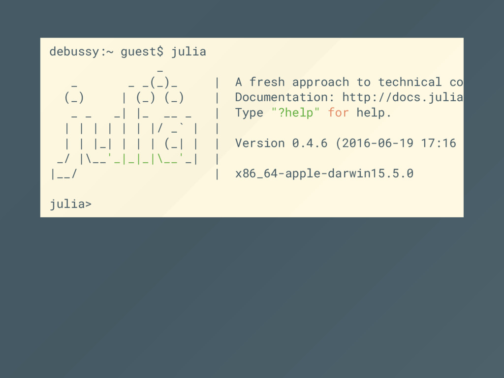 debussy:~ guest$ julia _ _ _ _(_)_ | A fresh ap...