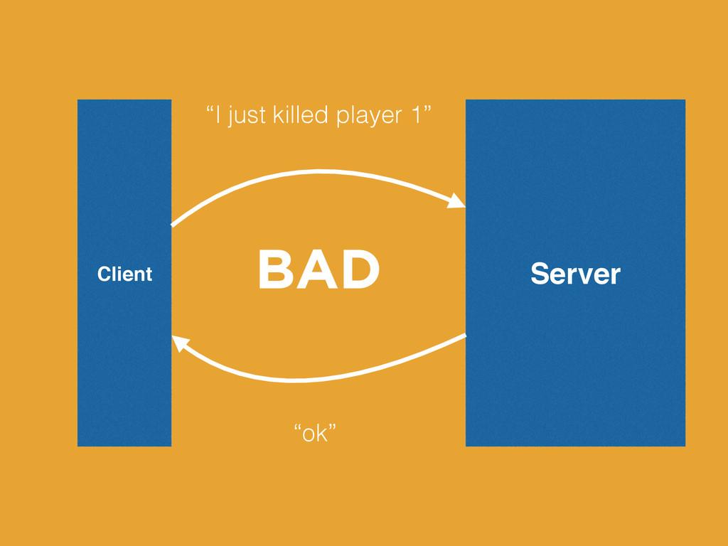 """Server Client """"I just killed player 1"""" """"ok"""" BAD"""