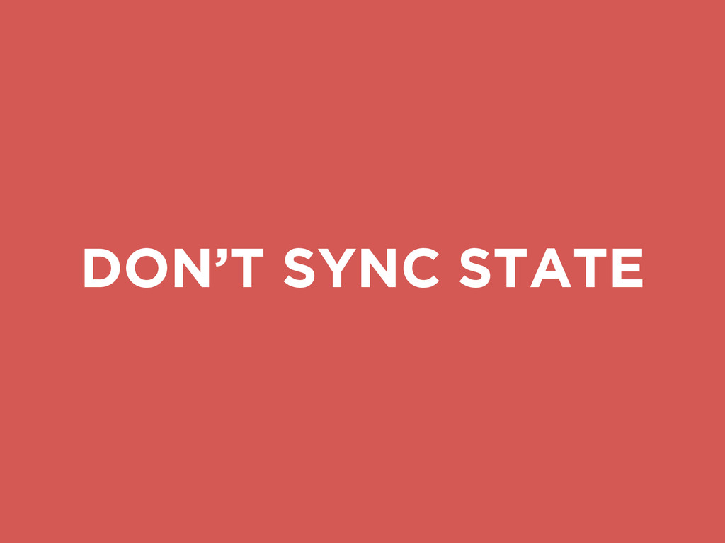 DON'T SYNC STATE